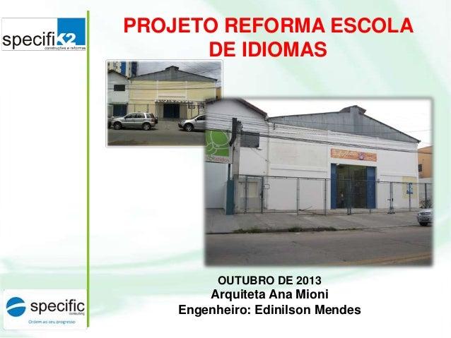 PROJETO REFORMA ESCOLA DE IDIOMAS  OUTUBRO DE 2013  Arquiteta Ana Mioni Engenheiro: Edinilson Mendes