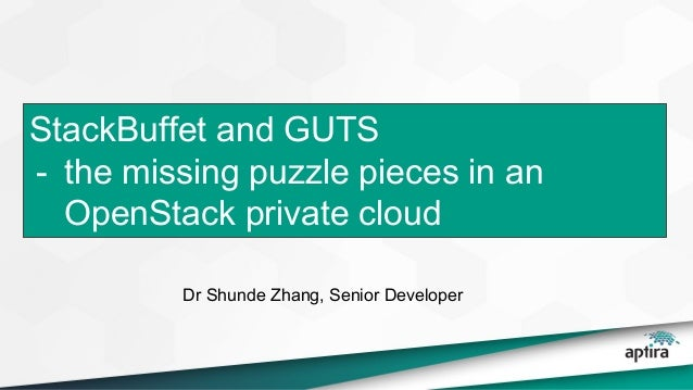 StackBuffet and GUTS - the missing puzzle pieces in an OpenStack private cloud Dr Shunde Zhang, Senior Developer