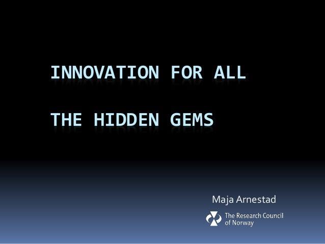 INNOVATION FOR ALL THE HIDDEN GEMS Maja Arnestad
