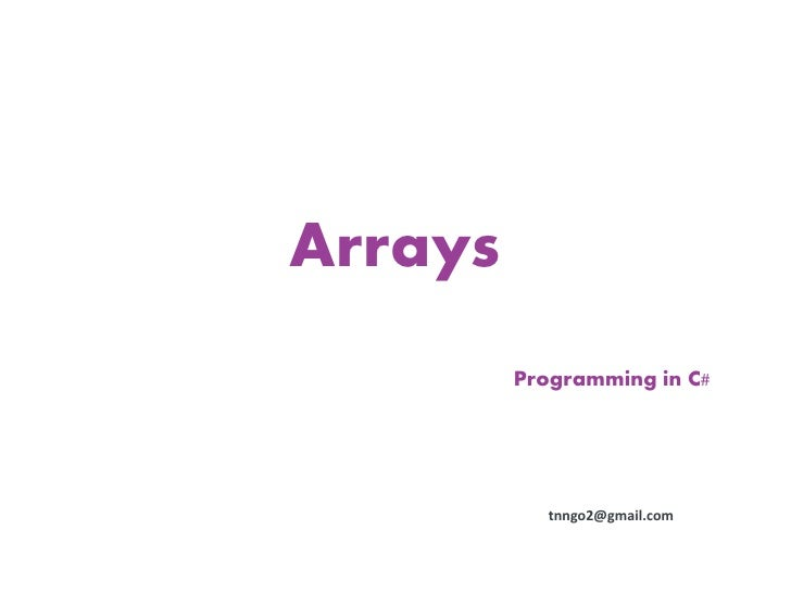 Arrays         Programming in C#            tnngo2@gmail.com