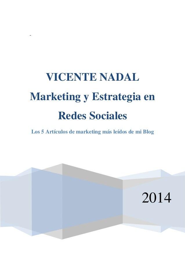 - 2014 VICENTE NADAL Marketing y Estrategia en Redes Sociales Los 5 Artículos de marketing más leídos de mi Blog