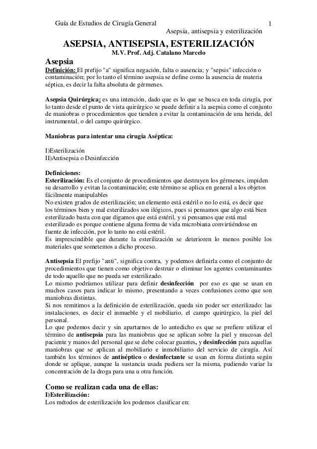 Guía de Estudios de Cirugía General  Asepsia, antisepsia y esterilización  1  ASEPSIA, ANTISEPSIA, ESTERILIZACIÓN  M.V. Pr...