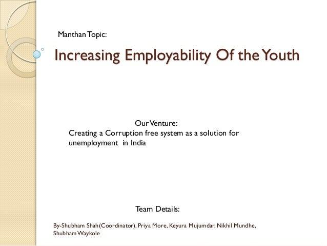 Increasing Employability Of theYouth By-Shubham Shah(Coordinator), Priya More, Keyura Mujumdar, Nikhil Mundhe, ShubhamWayk...
