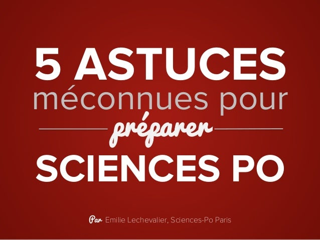 5 ASTUCES SCIENCES PO méconnues pour préparer Par Emilie Lechevalier, Sciences-Po Paris
