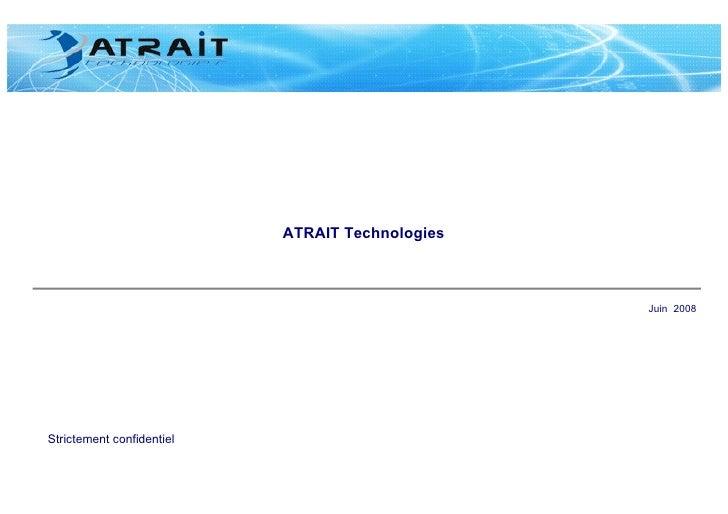 ATRAIT Technologies Strictement confidentiel Juin  2008
