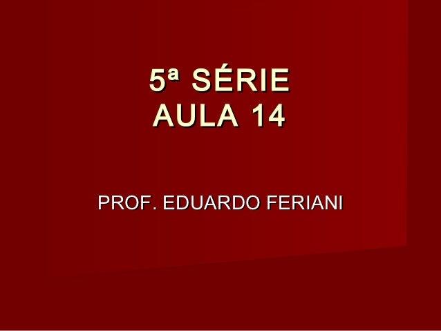 5ª SÉRIE    AULA 14PROF. EDUARDO FERIANI