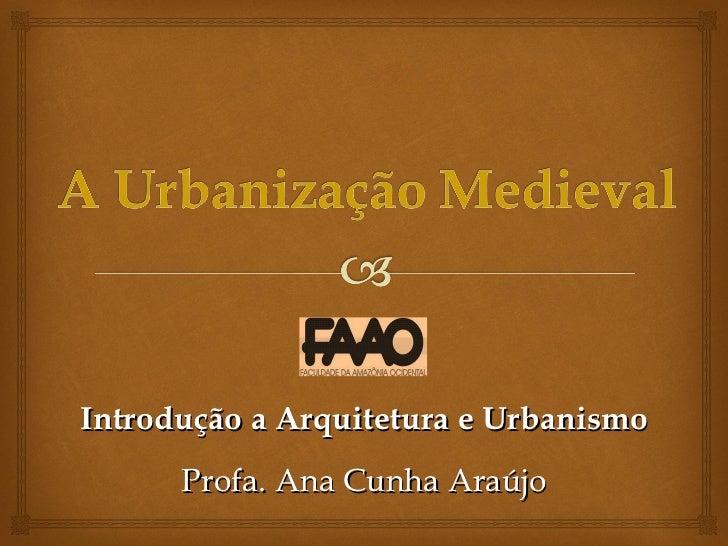 Introdução a Arquitetura e Urbanismo Profa. Ana Cunha Araújo