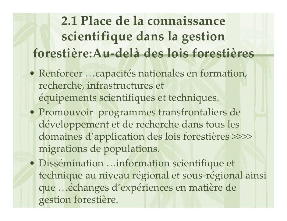 2.1Placedelaconnaissance      scientifiquedanslagestion forestière:Au‐delà desloisforestières • Renforcer…capa...