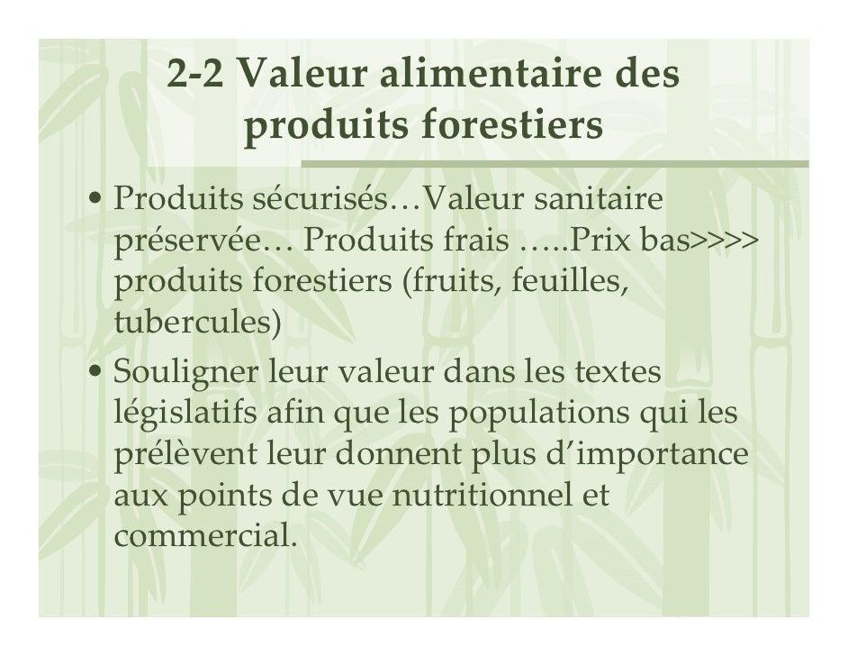 2‐2Valeuralimentairedes          produitsforestiers • Produitssécurisés…Valeursanitaire   préservée… Produitsfrai...