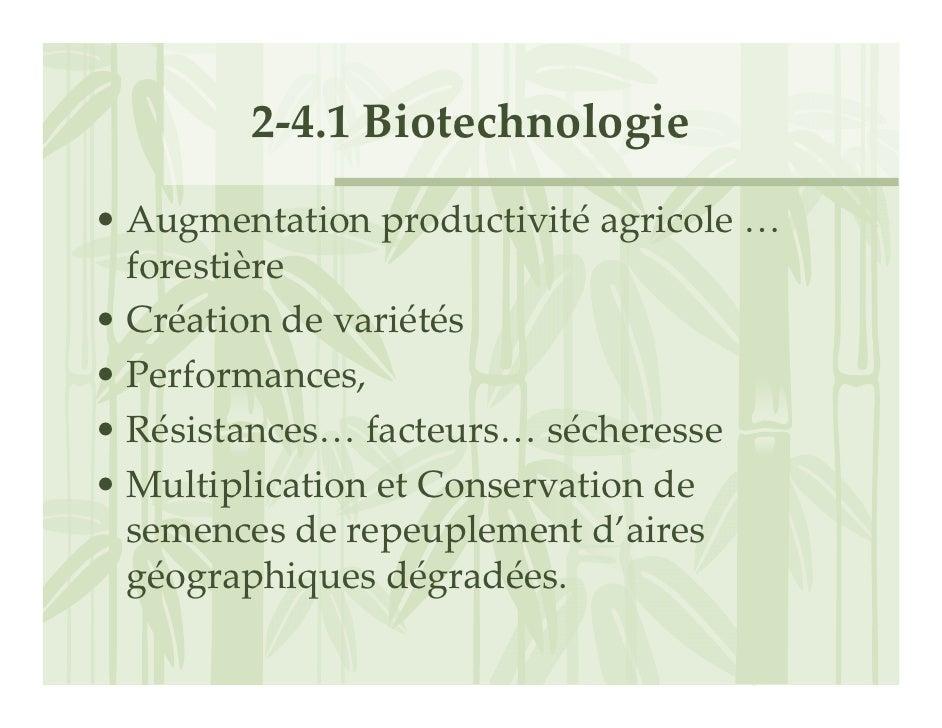2‐4.1Biotechnologie • Augmentationproductivité agricole…   forestière • Créationdevariétés • Performances, • Résis...
