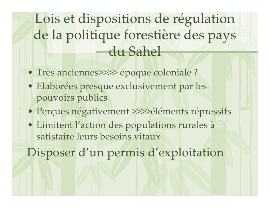 Loisetdispositionsderégulation  delapolitiqueforestièredespays               duSahel • Trèsanciennes>>>>épo...