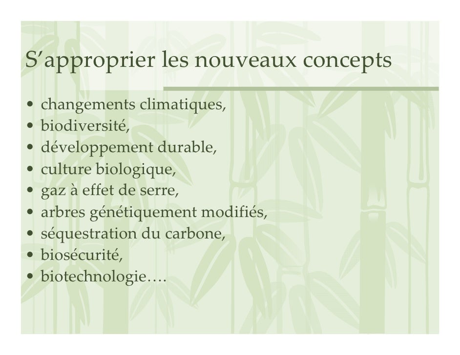 S'approprierlesnouveauxconcepts •   changementsclimatiques, •   biodiversité, •   développementdurable, •   cultu...