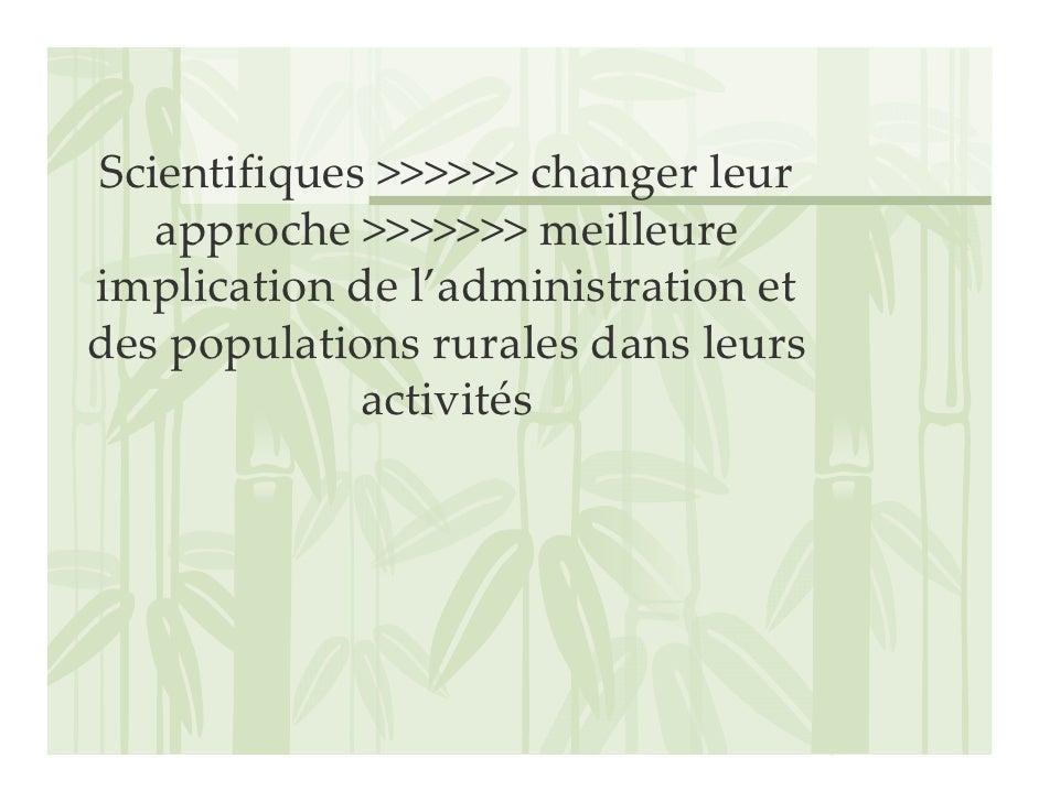 Scientifiques>>>>>>changerleur    approche>>>>>>>meilleure implicationdel'administrationet despopulationsrura...