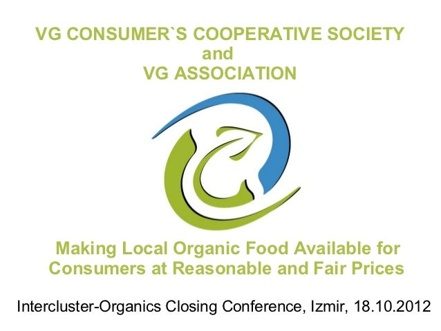 VG CONSUMER`S COOPERATIVE SOCIETY                 and           VG ASSOCIATION     Making Local Organic Food Available for...