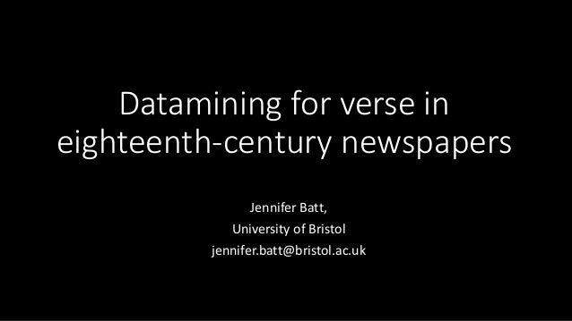 Datamining for verse in eighteenth-century newspapers Jennifer Batt, University of Bristol jennifer.batt@bristol.ac.uk