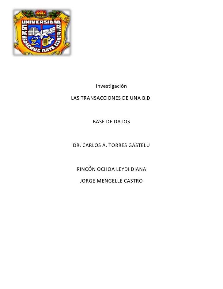 InvestigaciónLAS TRANSACCIONES DE UNA B.D.       BASE DE DATOSDR. CARLOS A. TORRES GASTELU  RINCÓN OCHOA LEYDI DIANA   JOR...