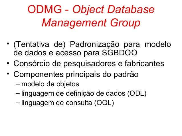 ODMG - Object Database Management Group • (Tentativa de) Padronização para modelo de dados e acesso para SGBDOO • Consórci...