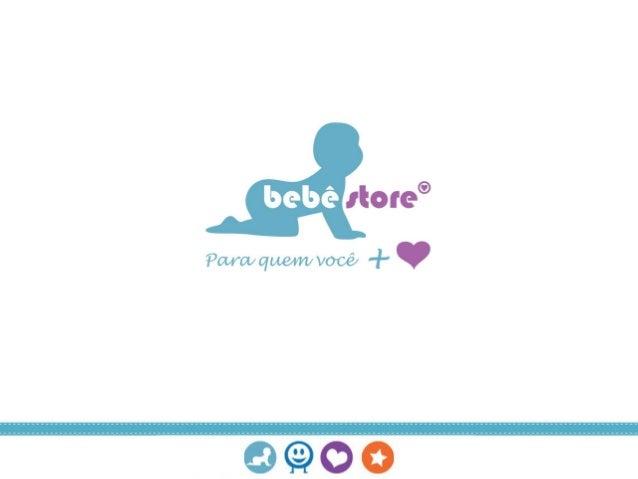 Quem Somos Inspirada acima de tudo no amor e cuidado dos pais para seus filhos, nasceu a Bebê Store! Desde 2009 trabalhamo...