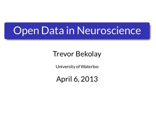 ..    Open Data in Neuroscience           Trevor Bekolay            University of Waterloo            April 6, 2013