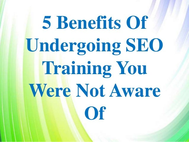 5 Benefits Of Undergoing SEO Training You Were Not Aware Of