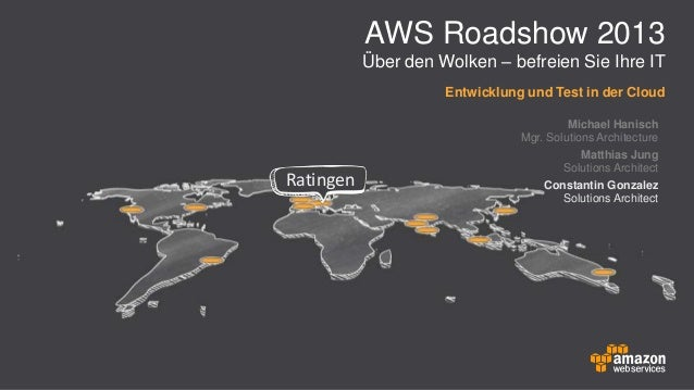 AWS Roadshow 2013 Über den Wolken – befreien Sie Ihre IT Entwicklung und Test in der Cloud  Ratingen  Michael Hanisch Mgr....