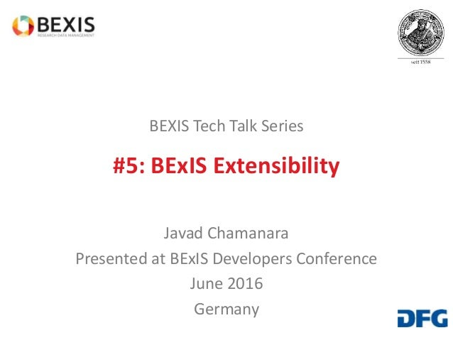 BEXIS Tech Talk Series #5: BExIS Extensibility Javad Chamanara Presented at BExIS Developers Conference June 2016 Germany