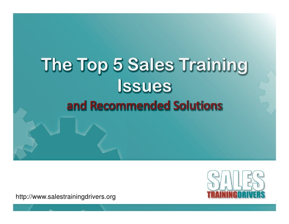The Top 5 Sales Training                 Issues                  andRecommendedSolutions     http://www.salestrainingdri...