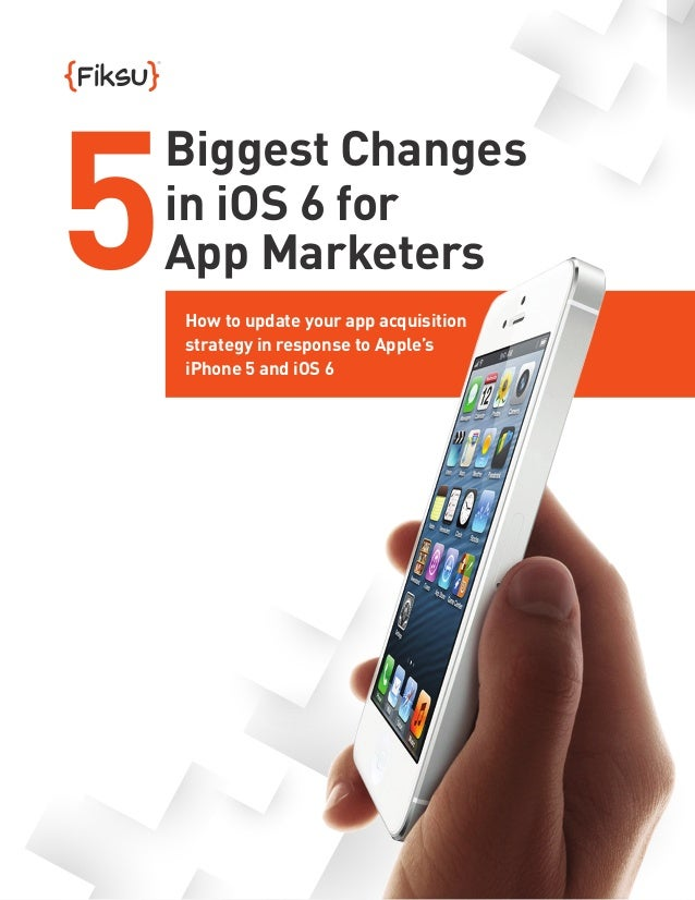 5 Biggest Changes in iOS 6 for App Marketers How to update your app acquisition strategy in response to Apple's iPhone 5 a...
