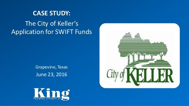 CASE STUDY: The City of Keller's Application for SWIFT Funds Grapevine, Texas June 23, 2016
