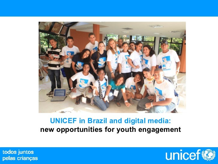 UNICEF in Brazil and digital media:  new opportunities for youth engagement