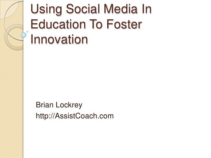 Using Social Media In Education To Foster Innovation     Brian Lockrey http://AssistCoach.com