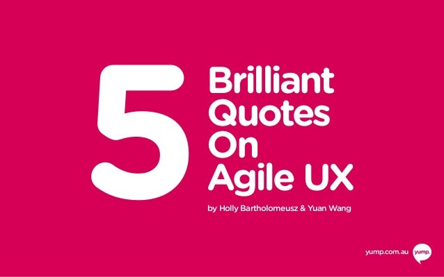 5 Brilliant Quotes On Agile UX by Holly Bartholomeusz & Yuan Wang yump.com.au