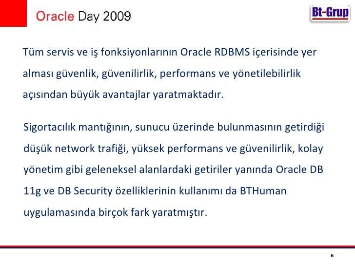 Tüm servis ve iş fonksiyonlarının OracleRDBMS içerisinde yer alması güvenlik, güvenilirlik, performans ve yönetilebilirlik...