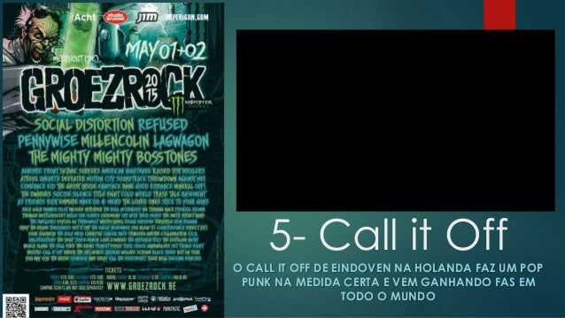 5- Call it Off O CALL IT OFF DE EINDOVEN NA HOLANDA FAZ UM POP PUNK NA MEDIDA CERTA E VEM GANHANDO FAS EM TODO O MUNDO