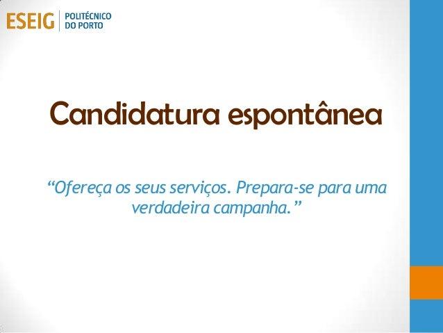 """Candidatura espontânea""""Ofereça os seus serviços. Prepara-se para umaverdadeira campanha."""""""