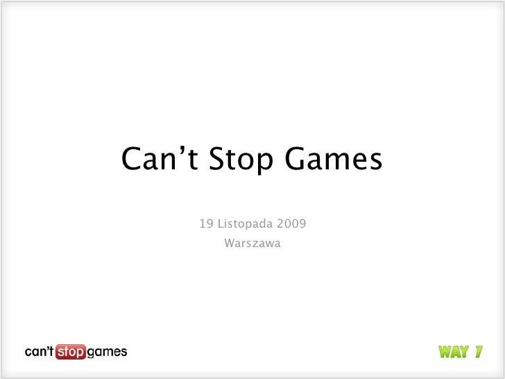 Can't Stop Games     19 Listopada 2009         Warszawa