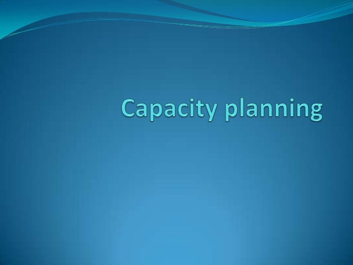 Introduction Capacity of a facility is referred to as its capability to  produce. Capacity is the rate of output from an ...