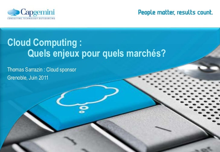 Thomas Sarrazin : Cloud sponsor<br />Grenoble, Juin 2011<br />Cloud Computing : Quelsenjeux pour quelsmarchés?<br />