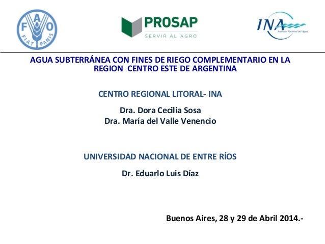 AGUA SUBTERRÁNEA CON FINES DE RIEGO COMPLEMENTARIO EN LA REGION CENTRO ESTE DE ARGENTINA CENTRO REGIONAL LITORAL- INA Dra....