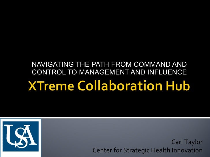 NAVIGATING THE PATH FROM COMMAND AND CONTROL TO MANAGEMENT AND INFLUENCE Carl Taylor Center for Strategic Health Innovation