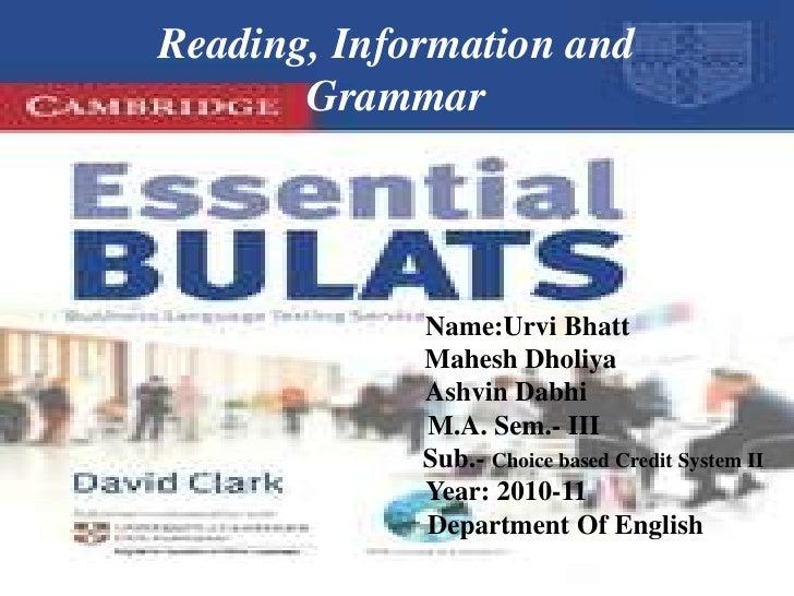Reading, Information and       Grammar             Name:Urvi Bhatt             Mahesh Dholiya             Ashvin Dabhi    ...