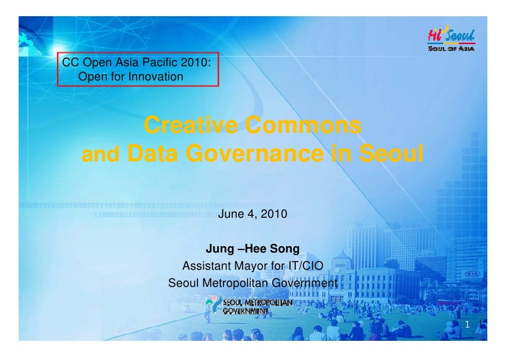 CC Open Asia Pacific 2010:   Open for Innovation            Creative Commons    and Data Governance in Seoul              ...