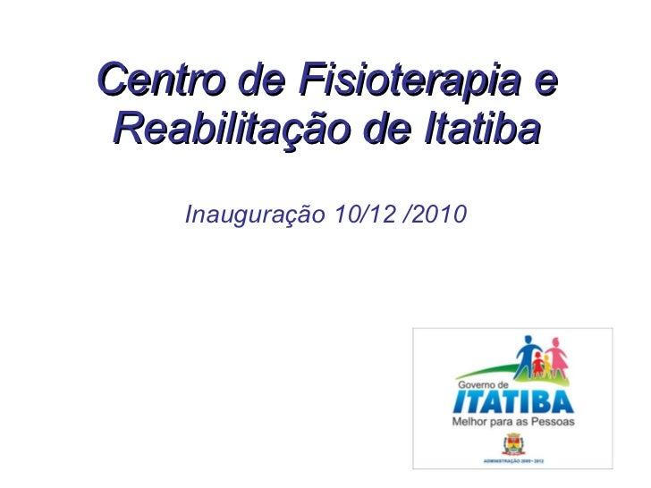 Centro de Fisioterapia e Reabilitação de Itatiba Inauguração 10/12 /2010