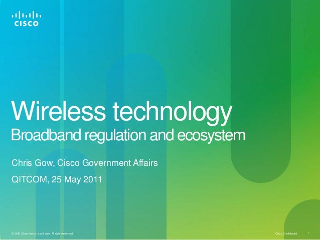 Cisco Confidential 1© 2010 Cisco and/or its affiliates. All rights reserved. Wireless technology Broadband regulation and ...