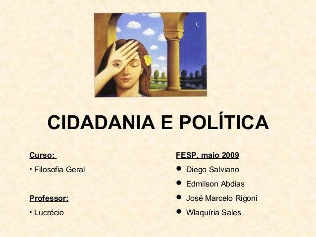 CIDADANIA E POLÍTICACurso:              FESP, maio 2009• Filosofia Geral    Diego Salviano                     Edmilson ...