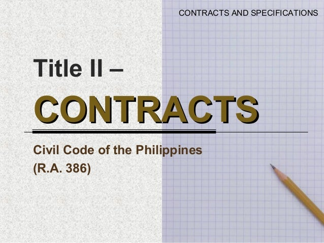 Title II – CONTRACTSCONTRACTS Civil Code of the Philippines (R.A. 386) CONTRACTS AND SPECIFICATIONS