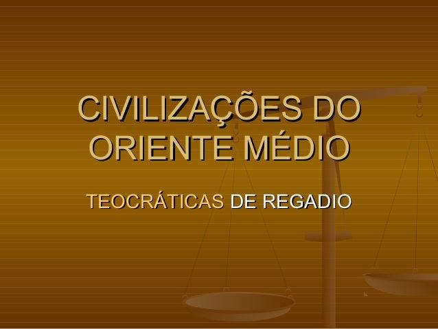 CIVILIZAÇÕES DOCIVILIZAÇÕES DOORIENTE MÉDIOORIENTE MÉDIOTEOCRÁTICASTEOCRÁTICAS DE REGADIODE REGADIO
