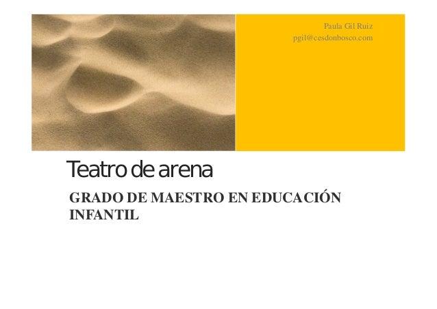 Paula Gil Ruiz                       pgil@cesdonbosco.comTeatro de arenaGRADO DE MAESTRO EN EDUCACIÓNINFANTIL