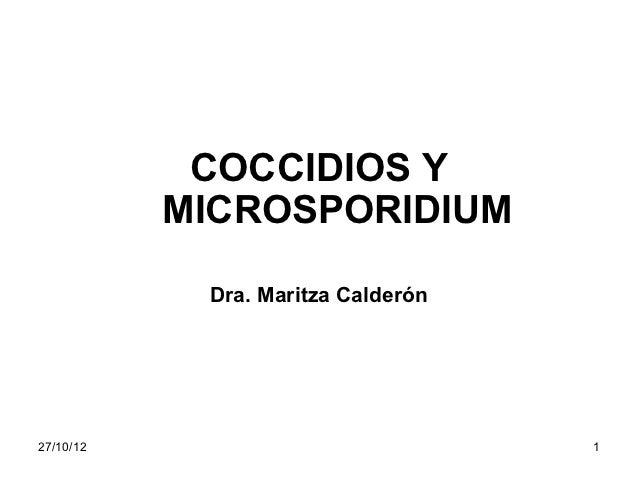 COCCIDIOS Y           MICROSPORIDIUM            Dra. Maritza Calderón27/10/12                            1