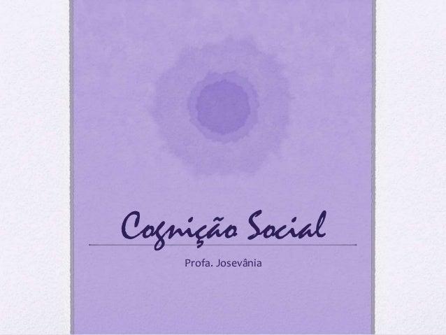 Cognição Social  Profa. Josevânia